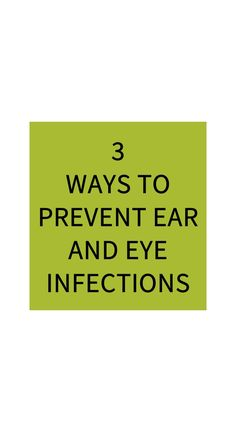 3 Ways to Prevent Ear and Eye Infections