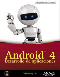 Título: Android 4: Desarrollo de aplicaciones / Autor: Wei Meng, Lee / Año: 2012 / Código: 005.1/L37/A