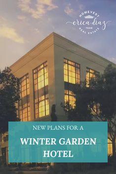 City Approves Motion To Move Forward With Winter Garden Hotel – Erica Diaz Team - Winter Garden To Move Forward, Moving Forward, Diy Exterior, Florida Living, Vegetable Garden Design, Central Florida, Winter Garden, Real Estate, City