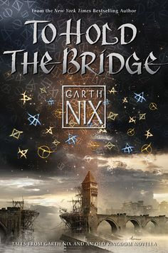 Epic Reads Cover Reveal: TO HOLD THE BRIDGE by Garth Nix - on sale June 9