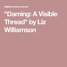 """""""Darning: A Visible Thread"""" by Liz Williamson"""