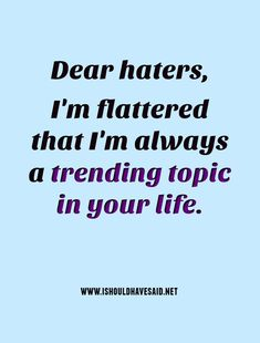 "Quotes for Life Haters Awesome What to Say when someone Says ""i Hate You "" Quotes – Quotes Ideas Insulting Quotes For Haters, Hater Quotes Funny, Hate You Quotes, Haters Funny, Quotes About Haters, Bitch Quotes, Sassy Quotes, Badass Quotes, Sarcastic Quotes"