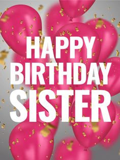 happy birthday sister * happy birthday wishes ; happy birthday wishes for a friend ; happy birthday wishes for him ; happy birthday for him ; Happy Birthday 40, Birthday Greetings For Sister, Happy Birthday Wishes Cards, Sister Birthday Quotes, Birthday Wishes For Myself, Birthday Blessings, Happy Birthday Pictures, Birthday Wishes Quotes, Pink Birthday