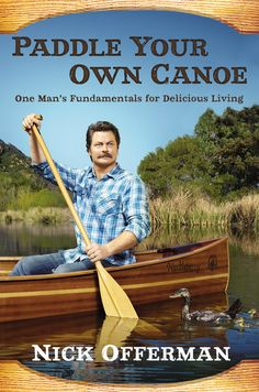 Holiday Wish List--PADDLE YOUR OWN CANOE: One Man's Fundamentals for Delicious Living by Parks and Recreation actor Nick Offerman