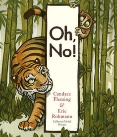 "Oh, No! by Candace Fleming, Illustrated by Eric Rohmann. ""With exuberant rhythmic phrases and jungle colored illustrations, five animals are disturbed by a grinning tiger and fall into a hole, one by one. This suspenseful cumulative tale is an engaging read-aloud."" -Ala.org"