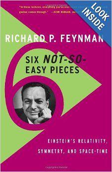 Six Not-So-Easy Pieces: Einstein's Relativity, Symmetry, and Space-Time: Richard P. Feynman, Robert B. Leighton, Matthew Sands: 978046502526...