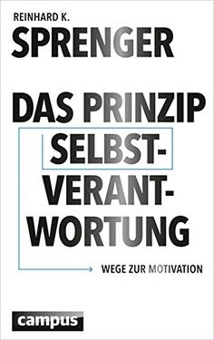 Das Prinzip Selbstverantwortung: Wege zur Motivation von Reinhard K. Sprenger Reading Projects, Motivation, Calm, Manager, Bookstores, Cloud Computing, Products, Author, Organization