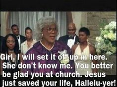 Discover and share Favorite Madea Quotes. Explore our collection of motivational and famous quotes by authors you know and love. Madea Humor, Madea Funny Quotes, Tv Quotes, Movie Quotes, Funny Memes, Hilarious, Sarcastic Memes, Cat Memes, Tyler Perry