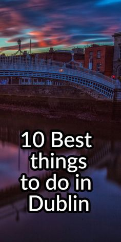 10 of the best things to do in Dublin, Ireland- The Planet D: Adventure Travel Blog
