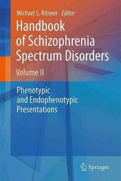 Handbook of Schizophrenia Spectrum Disorders: Phenotypic and Endophenotypic Presentations