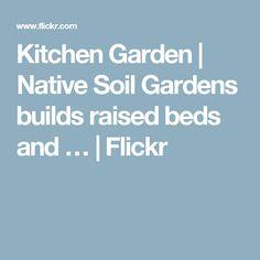 Kitchen Garden   Native Soil Gardens builds raised beds and …   Flickr