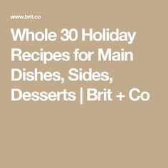 Whole 30 Holiday Recipes for Main Dishes, Sides, Desserts | Brit + Co