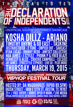 The Declaration of Independents Tour | Thursday, March 19, 2015 | 12pm-?? | Dozen Street: 1808 E. 12th St., Austin, TX 78702 | Unofficial showcase featuring Kosha Dillz, Ariano, Timothy Rhyme, and more; 21+ | Free with RSVP: http://2015.do512.com/thedeclarationofindependentstour2015