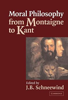 Moral Philosophy from Montaigne to Kant by J. B. Schneewind https://www.amazon.co.uk/dp/B01N3B7T9B/ref=cm_sw_r_pi_dp_x_PgUcAbV4FFTAY