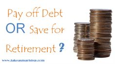 Debt Pay off or Retirement Savings: Are You on the Right Track?