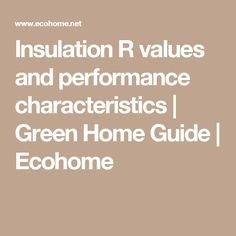 Insulation R values and performance characteristics   Green Home Guide   Ecohome