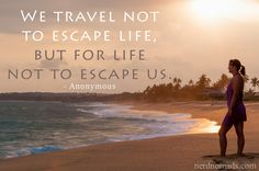 Sunday Quote: We Travel Not To Escape Life, But For Life Not To Escape Us.