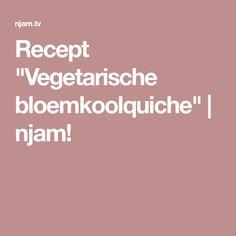"""Recept """"Vegetarische bloemkoolquiche""""   njam!"""