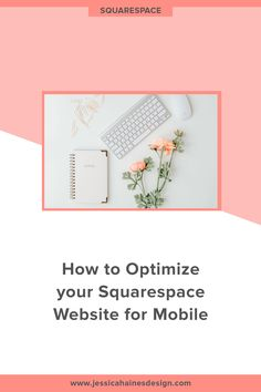 How to Optimize your Squarespace Website for Mobile — Jessica Haines Design Website Footer, Coach Website, Mobile Friendly Website, Confidence Coaching, Banner Images, Leadership Development, Create Website, Web Design, Tips