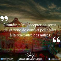 Grandir, c'est accepter de sortir de sa zone de confort pour aller à la rencontrer des autres.  www.osezbriller.com #citation #proverbe #pensée #positive