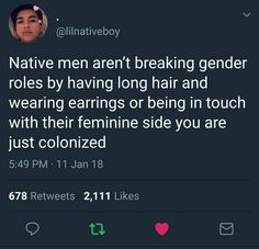Native men aren't breaking gender roles by having long hair and wearing earrings or being in touch with their feminine side. Anti Capitalism, Gender Roles, Intersectional Feminism, Favorite Person, Social Justice, Equality, Nativity, Wisdom, Long Hair Styles