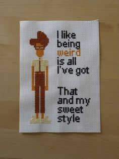 Maurice Moss from IT Crowd has all the best lines. Cross-stitch