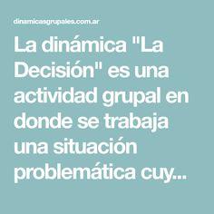 """La dinámica """"La Decisión"""" es una actividad grupal en donde se trabaja una situación problemáticacuyas soluciones tienen efectos negativos. Conflict Management, Making Decisions, Group Dynamics, Bus Shelters, Activities"""