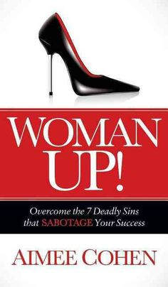 Woman Up: Overcome the 7 Deadly Sins That Sabotage Your Success