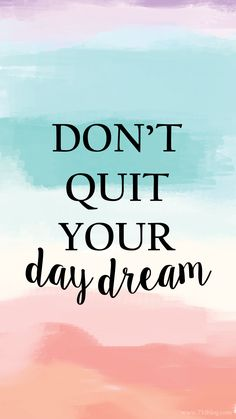Don't Quit your Day Dream iPhone Wallpaper - seven thirty three