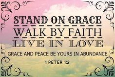 1 Peter 1:2...Grace to you and peace be multiplied