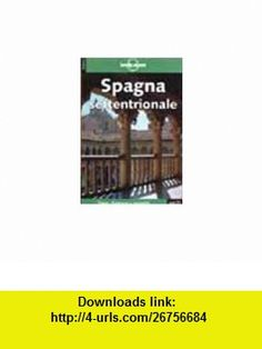 Spagna Settentrionale (Lonely Planet Travel Guides) (Italian Edition) (9788870635539) Damien Simonis, J NOBLE, S. Forsyth, Miles Roddis, A. Shulte-Peevers , ISBN-10: 8870635538  , ISBN-13: 978-8870635539 ,  , tutorials , pdf , ebook , torrent , downloads , rapidshare , filesonic , hotfile , megaupload , fileserve