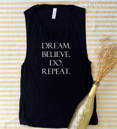 A personal favorite from my Etsy shop https://www.etsy.com/listing/524957892/dream-believe-do-repeat-yoga-shirt-gym
