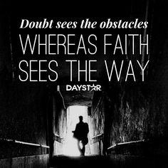 Doubt sees the obstacles whereas faith sees the way. [Daystar.com]