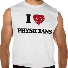 I love Physicians Sleeveless Tees Tank Tops
