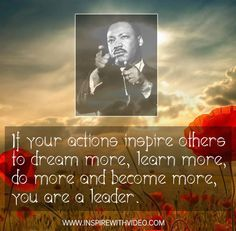 """""""If your actions inspire others to more, learn more, do more and become more, you are a leader"""" - Martin Luther King Peace Quotes, Gratitude Quotes, Life Quotes, Martin Luther King Quotes, Hard Work Quotes, Best Inspirational Quotes, King Jr, Leadership Quotes, Encouragement Quotes"""