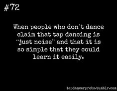 ugggg it is sooooo much harder then anything those people will… Tap Dancer Probs. ugggg it is sooooo much harder then anything those people will probably ever have to do! Tap Dance Quotes, Dancer Quotes, Dance Memes, Dance Like No One Is Watching, Dance With You, Dance Photos, Dance Pictures, Dancer Problems, Funny Quotes About Life