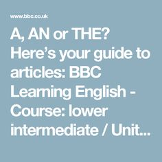 A, AN or THE? Here's your guide to articles: BBC Learning English - Course: lower intermediate / Unit 8 / Grammar Reference