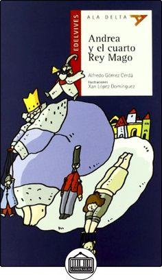 Andrea y el cuarto rey mago (Ala Delta (Serie Roja)) de Alfredo Gomez Cerda ✿ Libros infantiles y juveniles - (De 6 a 9 años) ✿