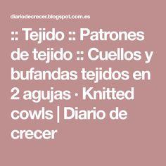 :: Tejido :: Patrones de tejido :: Cuellos y bufandas tejidos en 2 agujas · Knitted cowls   Diario de crecer
