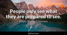 People only see what they are prepared to see. - Ralph Waldo Emerson #brainyquote #QOTD #people #life Robert Frost Quotes, Emerson Quotes, Forms Of Poetry, Poetry For Kids, Marilyn Monroe Quotes, American Poets, Emotion, Writing Poetry, Writing Quotes