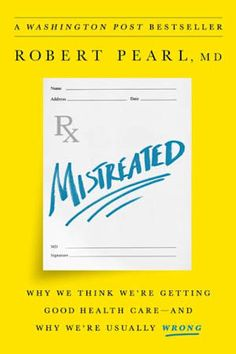 The Hardcover of the Mistreated: Why We Think We're Getting Good Health Care--and Why We're Usually Wrong by Robert Pearl at Barnes & Noble. Book Club Books, Book Lists, New Books, Books To Read, Reading Lists, Malcolm Gladwell, 12th Book, Inspirational Books, Book Nooks