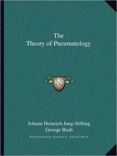 The Theory of Pneumatology: Johann Heinrich Jung-Stilling, George Bush: 9781162622859: Amazon.com: Books