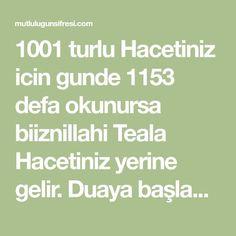 1001 turlu Hacetiniz icin gunde 1153 defa okunursa biiznillahi Teala Hacetiniz yerine gelir. Duaya başlamdan 2 rekat namaz kılmanız sonra Math Equations, Mottos, Islamic, Amigurumi