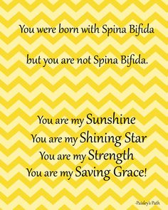 You are not Spina Bifida, YOU ARE... Everyday Brianna, you're my saving grace...I love you