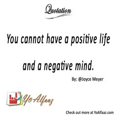 YoAlfaaz Quotation  You cannot have a positive life and a negative mind.  With negative mind you can only have a negative life. If you want your life to be positive then you need to have a positive mind as well.  #YoAlfaaz #quotation #writer #writersblock #quotations #reader #readers #english #quotelove #quote #quotes #quoteoftheday #quotestoliveby #writersofinstagram #readersofinstagram #positivequotes #motivational #inspirationalquotes