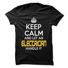 Keep Calm And Let ... Electrician Handle It - Awesome Keep Calm Shirt !