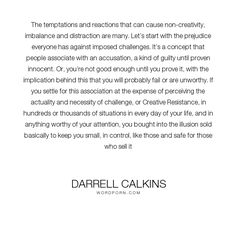 "Darrell Calkins - ""The temptations and reactions that can cause non-creativity, imbalance and distraction..."". humor, happiness, inspiration, zen, creativity, purpose, evolution, buddhism, curiosity, intuition, conscience, mysticism, taoism, asian-philosophy, cobaltsaffron, darrell-calkins, well-being, darrell-calkins-cobaltsaffron, cobaltsaffron-retreat, comparative-religion, darrell-calkins-retreat, darrell-calkins-seminar, cobalt-saffron-retreat, darrell-calkins-cobalt-saffron"