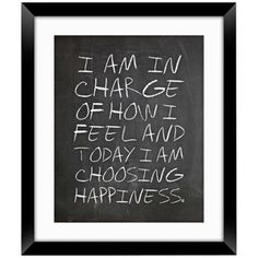 """Blackboard Inspirational 27 High Wall Art. """"I am in charge of how I feel today and today I am choosing happiness."""" #inspiring #quote"""