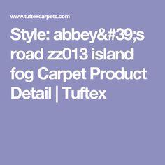 Style: abbey's road zz013 island fog Carpet Product Detail   Tuftex