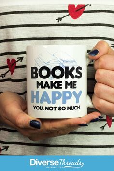 Books make me happy. You, not so much - mug / cup. An Awesome mug for any book lover! - Available here - https://diversethreads.com/products/books-make-me-happy-mug
